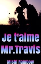 Je t'aime Mr.Travis  by MisfitRainbow