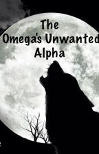 The Omega's Unwanted Alpha by Megan_lizzz