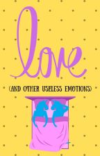 Love (and other useless emotions) by RedBansheeQueen