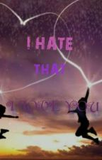 I Hate That I Love You by livinglifeslegacy