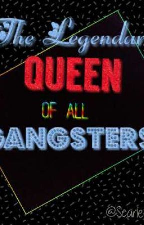 THE LEGENDARY QUEEN OF ALL GANGSTERS (On-Going) by Scarbleu