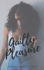 GUILTY PLEASURE |  by Memorizedsightings