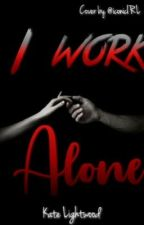 I Work Alone by ItsAllAboutTheHair
