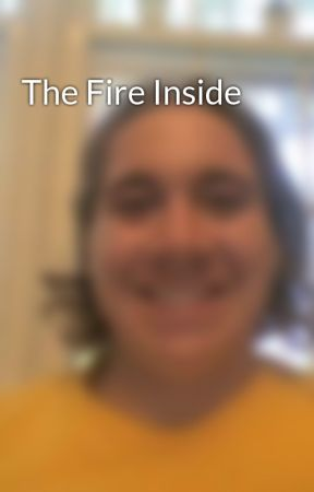 The Fire Inside by chilip08write