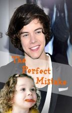 The Perfect Mistake (A Harry Styles Fanfic) by LetsGoCrazyNiall