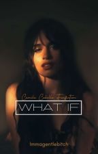 What IF... | Camila/You by Lmaotomyself