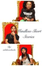 Mindless Short Stories by mbthrowbacks