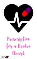 Prescription for a Broken Heart by SpiderQueen8