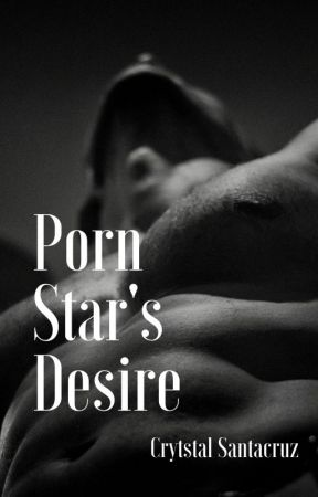 Porn Star's Desire by CrysTravel2019