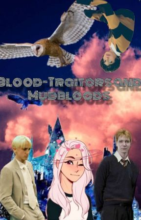 Blood-Traitors and Mudbloods by ClaireIsElite