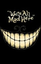 We're All Mad Here by Viktor_Blood911