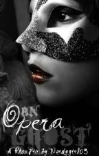 An Opera Ghost- A Phantom of the Opera Fan Fiction by sweetmoriartea