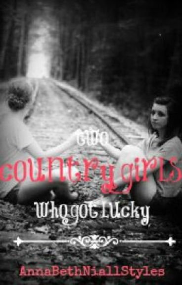Two Country Girls who got lucky (A OneDirection FanFic) by AnnaBethNiallStyles