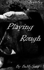 Playing Rough (BoyxBoy Oneshots) by CalmNoises