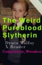 The Weird Pureblood Slytherin (Draco X Reader) by Competitive_Weeaboo