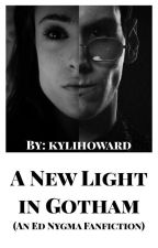 A New Light in Gotham (An Ed Nygma Fanfiction) by kylihoward