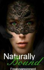 Naturally Bound by Freakyvampirenerd