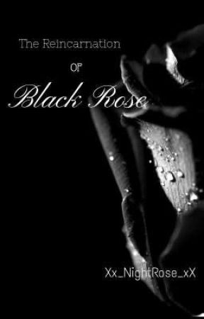 The Reincarnation of Black Rose by Xx_NightRose_xX