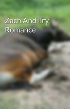 Zach And Try Romance by thirsty11yearold