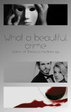 What a Beautiful Crime |GoT Modern AU| by tylkohuman