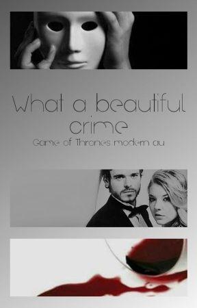 What a Beautiful Crime |GoT Modern AU| by tylkohuman