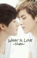 What Is Love (Taoris One Shot) by -Nuex-