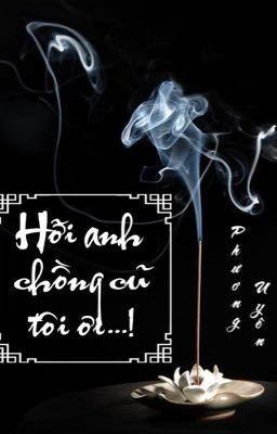 [Oneshot, HE] HỠI ANH CHỒNG CŨ TÔI ƠI...!