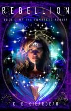 Rebellion (Book One of the Unmasked Series) by tewkie4