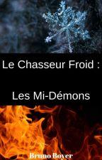 Le chasseur Froid : Les mi-démons by Kagami125