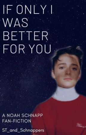 If Only I Was Better For You {Noah Schnapp} by ST_and_Schnappers