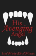His Avenging Angel by ImWeirdSoWhat