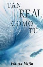 Tan Real Como Tú by _Yayalu_