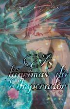 As Lágrimas do Imperador by ThatyCOMoran