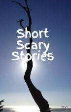 Short Scary Stories by alanrcar
