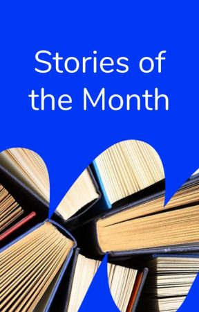 Stories of the Month by generalfiction