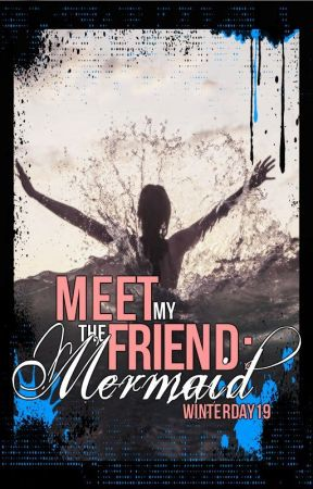 Meet My Friend... The Mermaid [UNDERGOING MAJOR EDITING] by WinterDay19