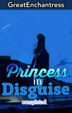 Princess In Disguise by GreatEnchantress