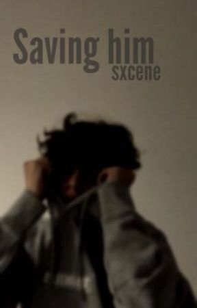 Saving him by sxcene