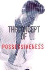 The Concept Of Possessiveness (NOVEMBER 2014) by Maliks_The_Name0203