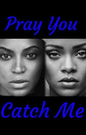 Pray You Catch Me by jamaica1204
