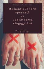 Romanticul fară speranță și luptătoarea singuratică by forgiving-