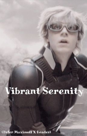 Vibrant Serenity (Peter Maximoff X Reader) by benhardyy_fan