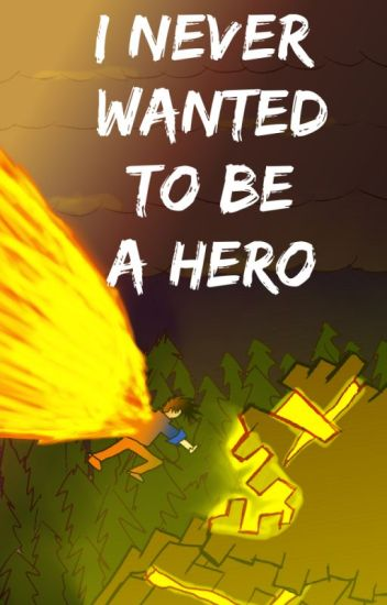 I Never Wanted To Be a Hero