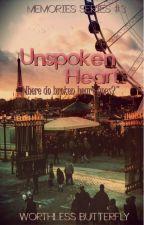 Unspoken Heart - Memories Series #3 by WorthlessButterfly