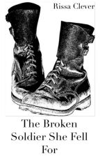 The Broken Soldier She Fell For (Book 2 of Soldier Series) by RissaleWriter