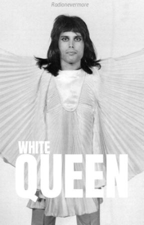 White Queen { Freddie Mercury/Queen Fanfiction } by radionevermore