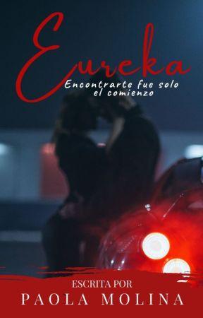 Eureka / Encontrarte fue solo el Comienzo [Encontrarte #2] by JustPaolaMolina