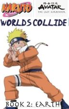 Naruto/Avatar the Last Airbender Worlds Collide Book 2: Earth by Fireheartsage