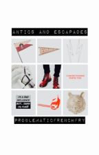 Antics and Escapades | f.w. by ProblematicFrenchFry