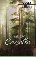 Trials Of Cazelle  by Nancy_JM